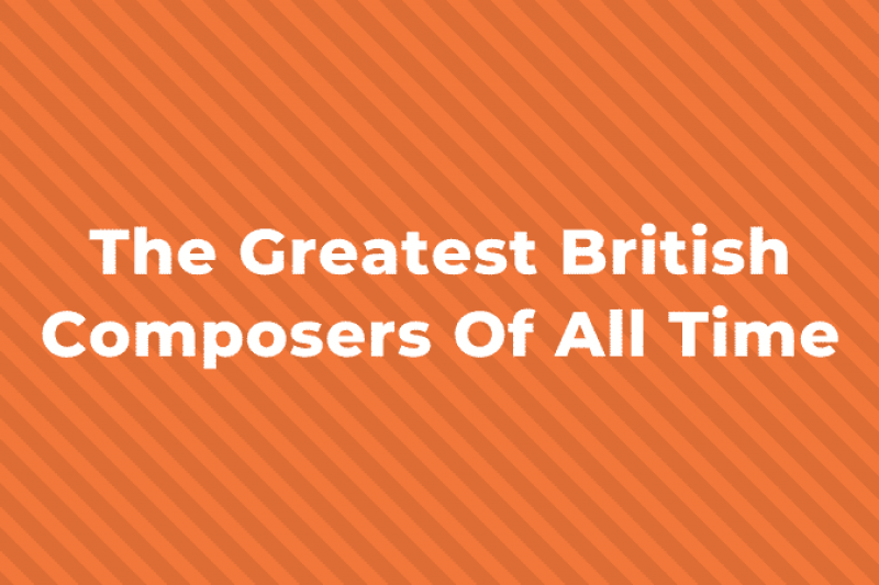 10 of the Greatest British Composers of all Time