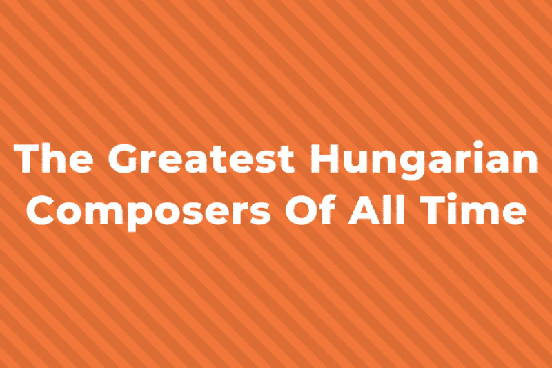 10 of the Greatest Hungarian Composers of all Time