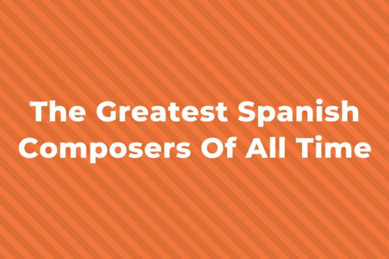 10 of the Greatest Spanish Composers of all Time