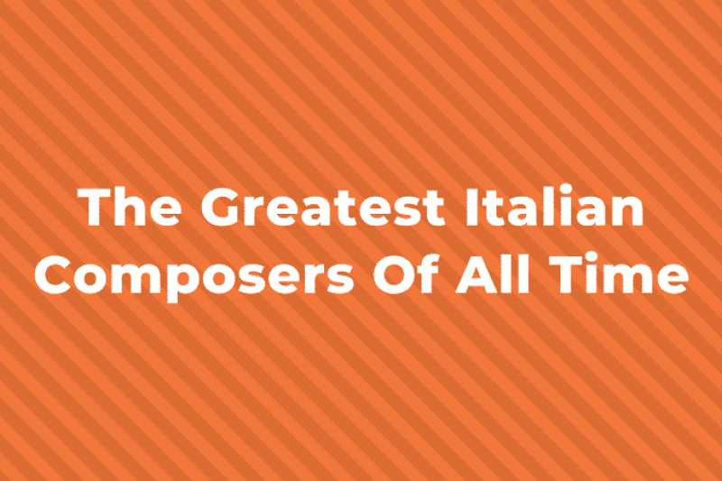 10 of the Greatest Italian Composers of All Time