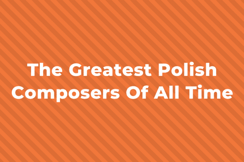 9 of the Greatest Polish Composers of all Time