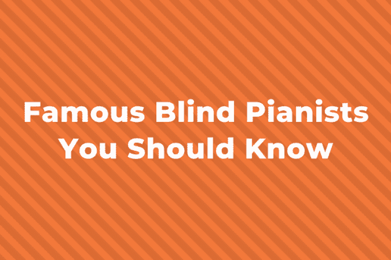 10 Famous Blind Piano Players you Should Know