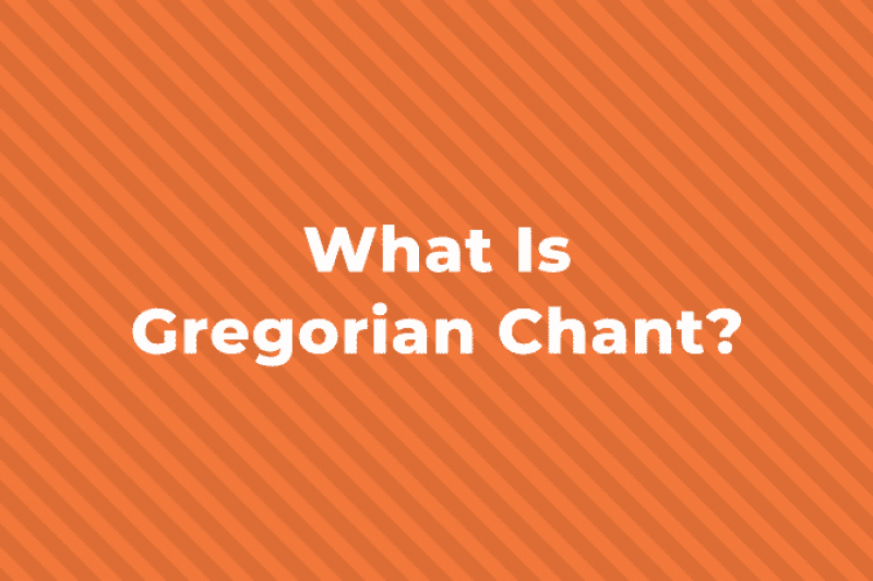What is Gregorian Chant? History, Characteristics and Composers